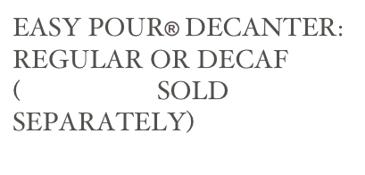 EASY POUR® DECANTER: REGULAR OR DECAF