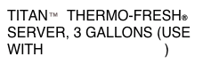 TITAN™  THERMO-FRESH® 